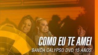 Banda Calypso - Como eu te amei (DVD 15 Anos Ao Vivo em Belém - Oficial)