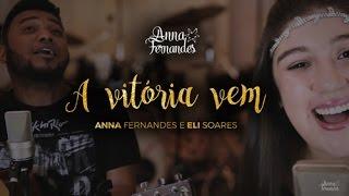 Anna Fernandes e Eli Soares - A vitória vem