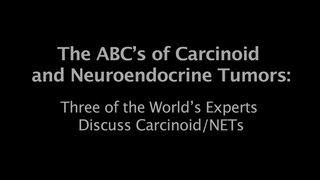 Carcinoid Cancer Foundation Presents ABC's of Carcinoid and NETs