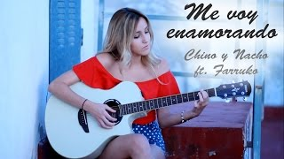 Me voy enamorando- Chino y Nacho ft. Farruko (Cover by Xandra Garsem)