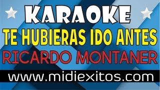 Te hubieras ido antes - Ricardo Montaner - Karaoke [HD] y Midi