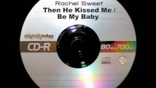 Rachel Sweet - Then He Kissed Me / Be My Baby