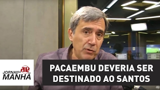 Pacaembu deveria ser destinado ao Santos | Marco Antonio Villa