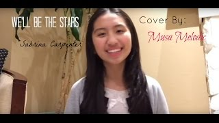 We'll Be The Stars - Sabrina Carpenter Cover By: Musa Melodic