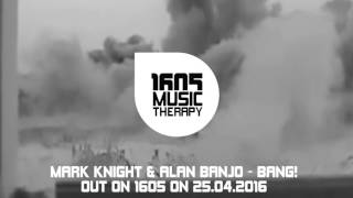 Mark Knight & Alan Banjo - Bang! / Teaser