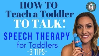 How to Teach a Toddler to Talk - 3 Tips- Speech Therapy for Toddlers