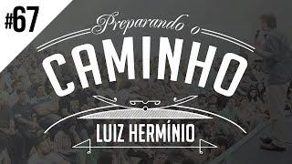 MEVAM OFICIAL - LUIZ HERMÍNIO - PREPARANDO O CAMINHO #67