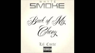 Back of My Chevy(Ft. Lil Cuete)-Whyte Smoke