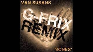 Van Susans - Bones (G-Frix Remix)