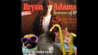 Foca da meia-noite - Summer of 69 (Bryan Adams)