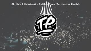 Skrillex & Habstrakt - Chicken Soup (Part Native Remix)