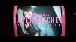 LATER BITCHES (UNOFFICIAL MUSIC VIDEO) - THE PRINCE KARMA