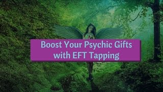 Boost Your Psychic Gifts with EFT Tapping - Spiritual Healing for Psychics and Healers