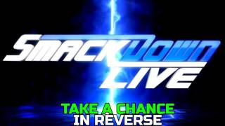 WWE Smackdown Live Theme *Take A Chance* In Reverse!