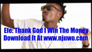 "See Efe New Song ""Thank God I Win The Money"""