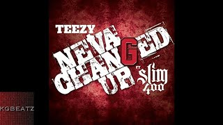 Teezy ft. Slim 400 - Neva Changed Up [New 2017]