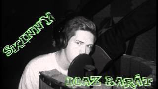 Skinny - IGAZ BARÁT [Exclusive]