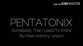 Pentatonix - Somebody That I Used To Know (Gotye) (Cover by Mark Anthony Loredo)