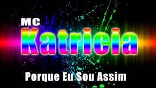 MC Katricia-Porque Eu Sou Assim_2015(DJ Patrick Da Kenner)