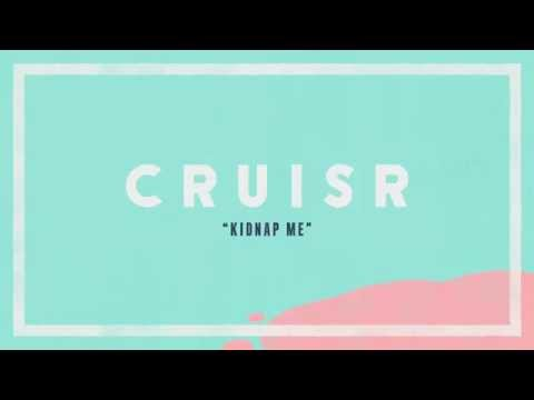 cruisr-kidnap-me-audio-stream-cruisr