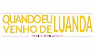 Mestre Toni Vargas - Quado Eu Venho de Luanda (Ao Vivo)