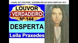 DESPERTA - LEILA PRAXEDES - LOUVOR ANTIGO Nº144 HINO DA SÃ DOUTRINA - CÂNTICO ESPIRITUAL Nº144