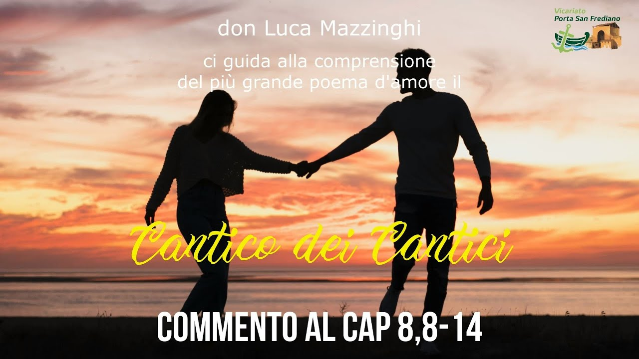 don Luca Mazzinghi – Cantico dei Cantici – 19 – Commento a Ct 8, 8-14