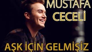 """Mustafa Ceceli - """"Aşk İçin Gelmişiz"""""""