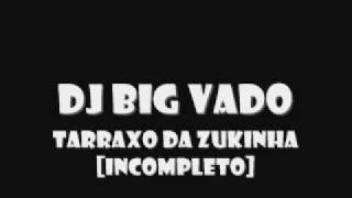 Dj Big Vado - Tarraxo da Zukinha INCOMPLETO [2010]
