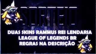 SORTEIO - Duas Skins Rammus Rei Lendaria (LoL)