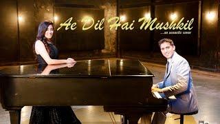 Ae Dil Hai Mushkil (Acoustic Cover) - Aakash Gandhi (ft. Jonita Gandhi) width=