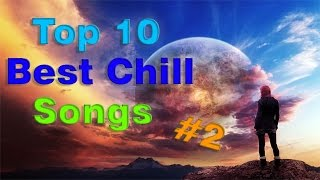 Top 10 Best Chill Songs 2017 With Names #2