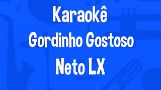 Karaokê Gordinho Gostoso - Neto LX