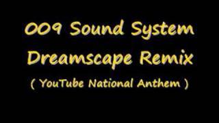 009 Sound System   Dreamscape Electro Remix YouTube Nat. Anthem