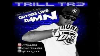 Trill Tr3 - Gottem Like Damn (Clean Version) BRAND NEW SINGLE