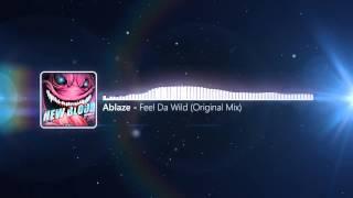Ablaze - Feel Da Wild (Original Mix)