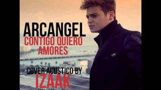 iZaak contigo quiero amores (Cover Acustico Original de Arcangel)