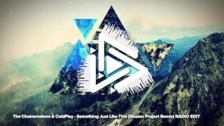 The Chainsmokers & ColdPlay - Something Just Like This (Illusion Project Bootleg)