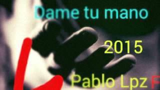 Dame tu mano -Pablo Lpz Ft Rap chaves