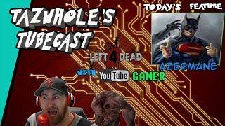 Tazwhole's Tubecast  ft. Azermane (PC) Left 4 Dead 2