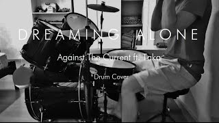 AGAINST THE CURRENT - Dreaming Alone (Drum Cover)