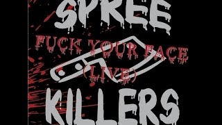 SPREE KILLERS - Fuck Your Face (live)