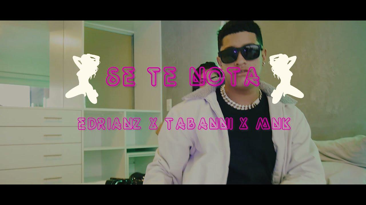 SE TE NOTA (VIDEO OFICIAL) – EDRIANZ FT. TABANNI, MNK (PROD. VERA)