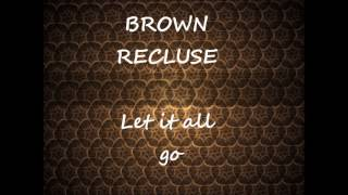 Brown Recluse - Let it all go