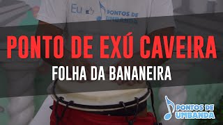 Ponto de Exú Caveira - Folha da bananeira - Tião Casemiro