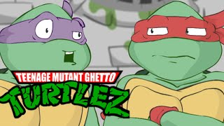 TEENAGE MUTANT GHETTO TURTLEZ!