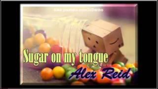 Sugar on my tongue lyrics by alex reid