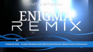 Conjure One - Intro Premonition (Bootlegs Enigma) (Remix Enzo Cartagena)