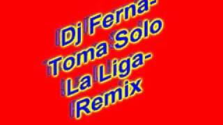 Dj Ferna - Toma Sola De La Liga - Remix