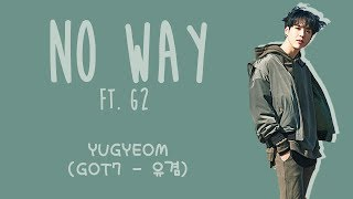 YUGYEOM (GOT7 유겸) - NO WAY ft. G2 [ENG/ROM/HAN] LYRICS